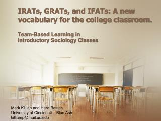 IRATs, GRATs, and IFATs: A new vocabulary for the college classroom.