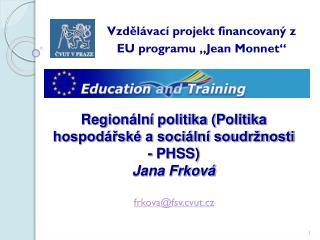 Regionální politika (Politika hospodářské a sociální soudržnosti  - PHSS) Jana Frková