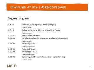 Dagens program Kl. 8.30 Velkomst og oplæg om UCN læringstilgang  I  auditorium 180