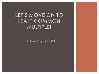 Let's Move On to  Least common multiple!