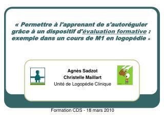 Agnès Sadzot Christelle Maillart Unité de Logopédie Clinique Formation CDS - 18 mars 2010