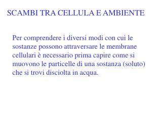 SCAMBI TRA CELLULA E AMBIENTE