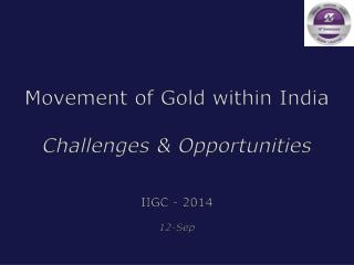 Movement of Gold within India Challenges & Opportunities
