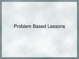Problem Based Lessons