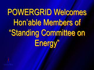 POWERGRID Welcomes Hon�able Members of �Standing Committee on Energy�