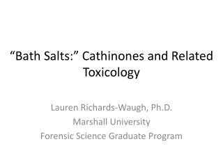 �Bath Salts:� Cathinones and Related Toxicology