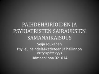 PÄIHDEHÄIRIÖIDEN JA PSYKIATRISTEN SAIRAUKSIEN SAMANAIKAISUUS