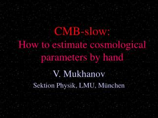 CMB-slow: How to estimate cosmological  parameters by hand