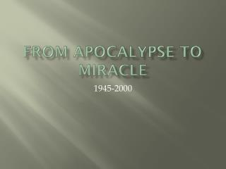From Apocalypse to Miracle