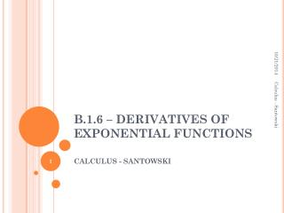 B.1.6 – DERIVATIVES OF EXPONENTIAL FUNCTIONS