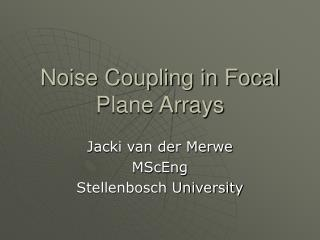 Noise Coupling in Focal Plane Arrays