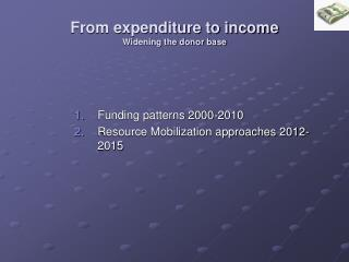 From expenditure to income Widening the donor base
