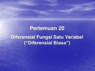 """Pertemuan 20 Diferensial Fungsi Satu Variabel (""""Diferensial Biasa"""")"""
