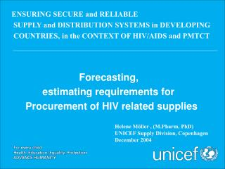 Helene Möller , (M.Pharm, PhD) UNICEF Supply Division, Copenhagen December 2004