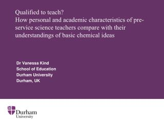 Dr Vanessa Kind  School of Education  Durham University  Durham, UK