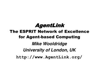 AgentLink The ESPRIT Network of Excellence for Agent-based Computing