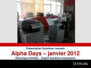 Présentation Solutions Lexmark Alpha  Days  – janvier 2012