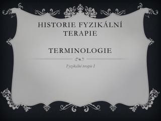 Historie Fyzik�ln� terapie Terminologie