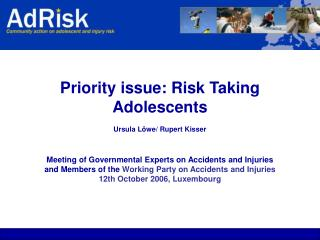 Priority issue: Risk Taking Adolescents  Ursula Löwe/ Rupert Kisser