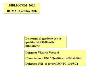 Ingegner Vittorio Vaccari Commissione UNI  Qualit  ed affidabilit   Delegato UNI  ai lavori ISO TC 176