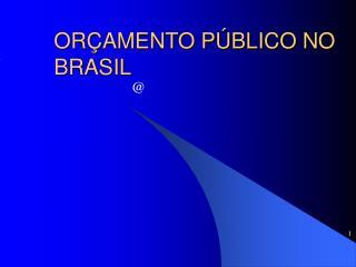 ORÇAMENTO PÚBLICO NO BRASIL