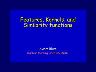 Features, Kernels, and Similarity functions