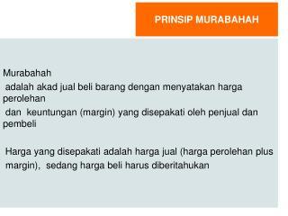 Murabahah  adalah akad jual beli barang dengan menyatakan harga perolehan