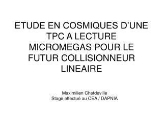 ETUDE EN COSMIQUES D'UNE TPC A LECTURE MICROMEGAS POUR LE FUTUR COLLISIONNEUR LINEAIRE