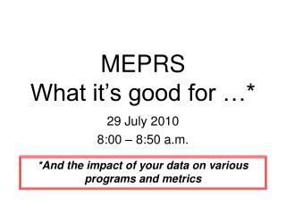 MEPRS What it's good for …*