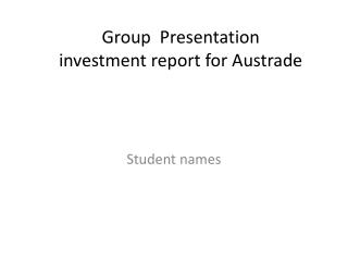 Group  Presentation  investment report for  Austrade