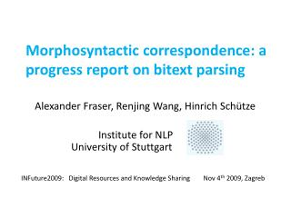 Morphosyntactic  correspondence: a progress report on  bitext  parsing