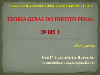 CENTRO DE ENSINO SUPERIOR DO AMAP� � CEAP TEORIA GERAL DO DIREITO PENAL 3� DIN 1