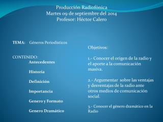 Producción Radiofónica  Martes 09 de  septiembre del 2014 Profesor: Héctor Calero