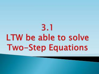 3.1 LTW be able to solve Two-Step  Equations