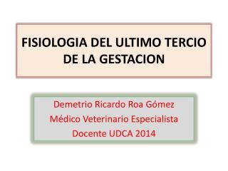 FISIOLOGIA DEL ULTIMO TERCIO DE LA GESTACION