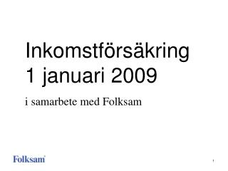 Inkomstförsäkring 1 januari 2009  i samarbete med Folksam