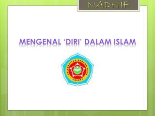 MENGENAL 'DIRI' DALAM ISLAM
