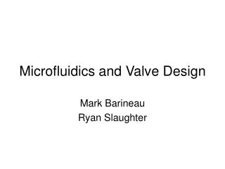 Microfluidics and Valve Design