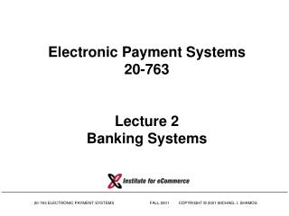 Electronic Payment Systems 20-763 Lecture 2 Banking Systems