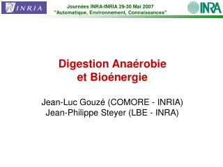 Digestion Anaérobie et Bioénergie Jean-Luc Gouzé (COMORE - INRIA)