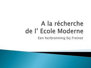 A la  récherche de l'  E cole  Moderne