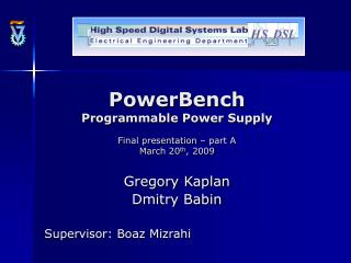 PowerBench Programmable Power Supply Final presentation – part A March 20 th , 2009