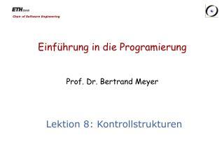 Einführung in die Programierung  Prof. Dr. Bertrand Meyer