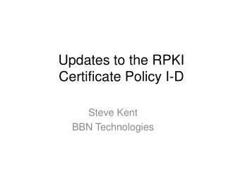 Updates to the RPKI Certificate Policy I-D