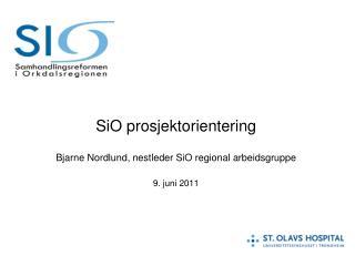 SiO prosjektorientering Bjarne Nordlund, nestleder SiO regional arbeidsgruppe 9. juni 2011