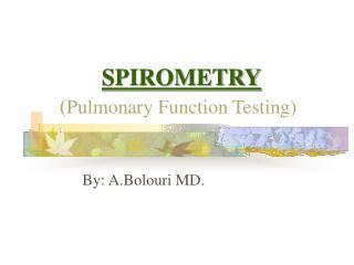 SPIROMETRY ( Pulmonary Function Testing)