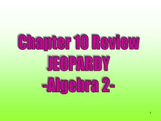 Chapter 10 Review JEOPARDY -Algebra 2-