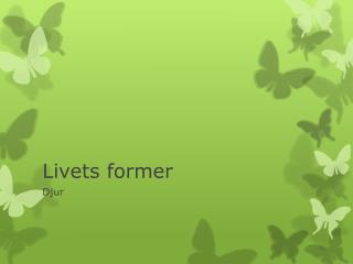 Livets former