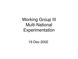 Working Group III Multi-National  Experimentation