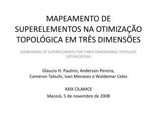 Glaucio H. Paulino, Anderson Pereira, Cameron Talischi, Ivan Menezes e Waldemar Celes XXIX CILAMCE